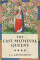 The Last Medieval Queens